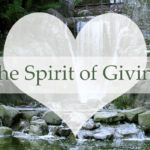 The Spirit of Giving- ideas for meaningful gifts and being of service to others.